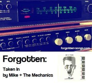 Forgotten:  Taken In by Mike + The Mechanics