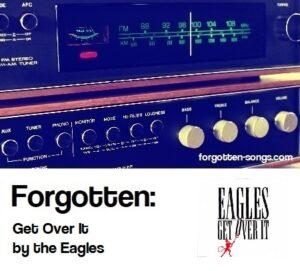 Forgotten: Get Over It by the Eagles